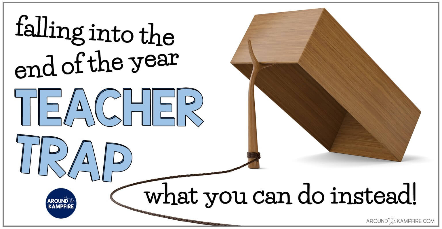 Classroom Management Ideas Year 1 ~ End of the year teacher traps to avoid what you can do