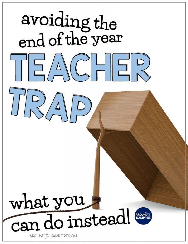 End of The Year Teacher Traps to Avoid-What You Can Do Instead
