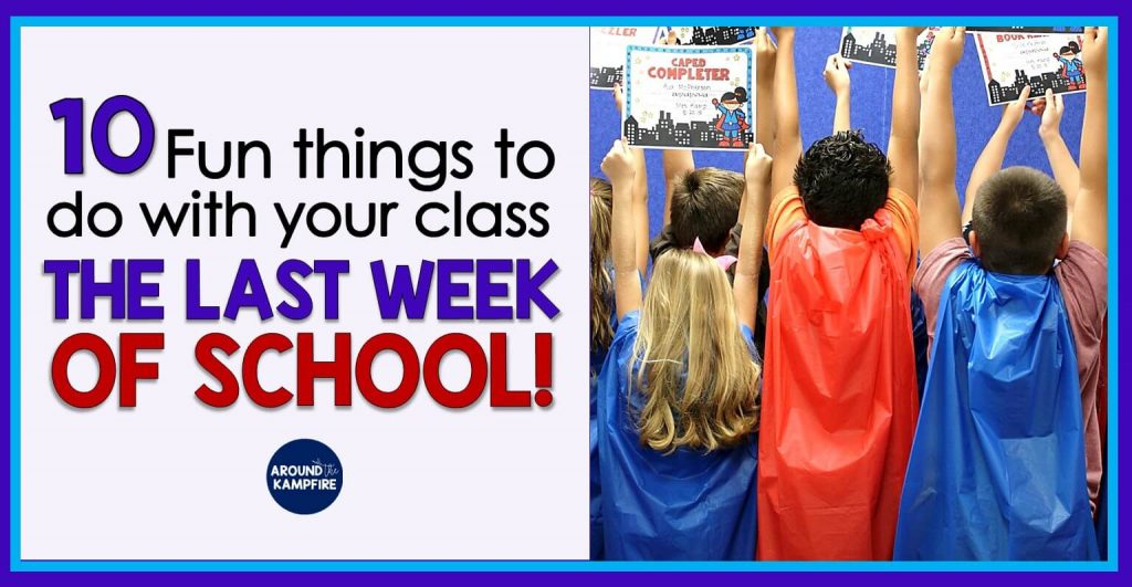 10 Fun Things To Do The Last Week of School-End of the year activities and ideas to make the last week of school meaningful, memorable, and FUN!