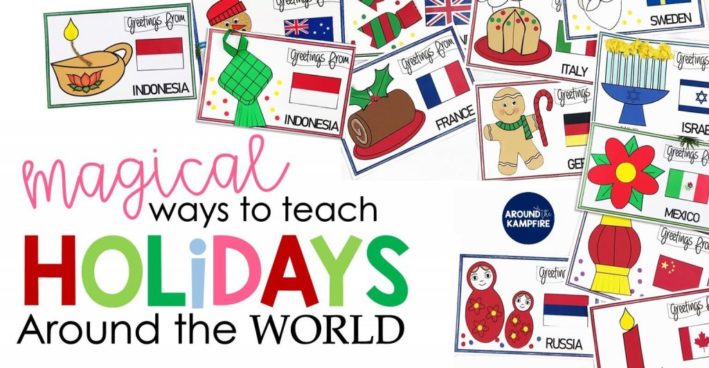 10 Magical Ways To Teach Holidays Around The World Around